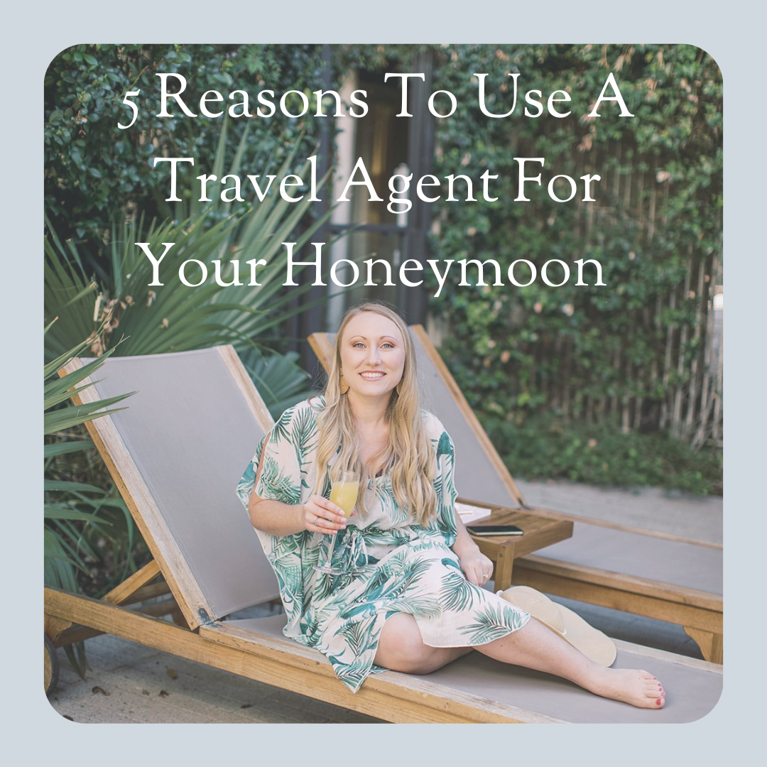 5 REasons To Use A Travel Agent For Your Honeymoon